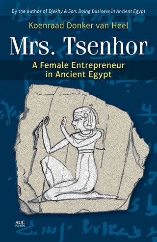 "Cover art for the book, ""Mrs. Tsenhor: A Female Entrepreneur in Ancient Egypt"", by Koenradd Donker van Heel (Photo Public Domain)"